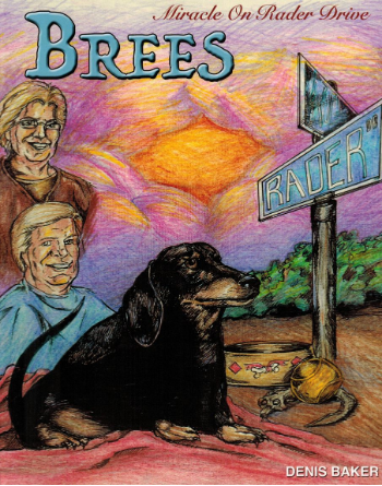 Brees - Miracle On Rader Drive. How A Loving Black And Tan Thoroughbred Dachshund Filly Named Brees Changed The Lives Of Her Mom And Dad.